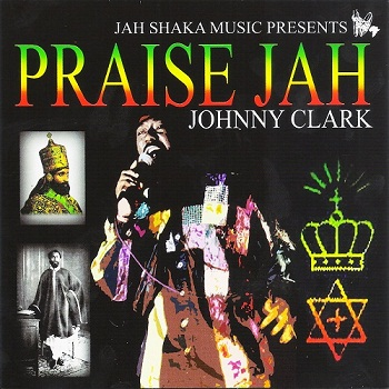 Johnny Clark - Praise Jah (2006)