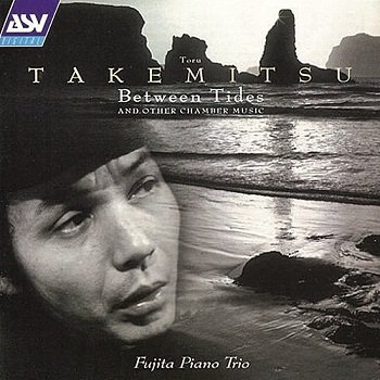 Toru Takemitsu - Between Tides and Other Chamber Music (Fujita Piano Trio) (2001)