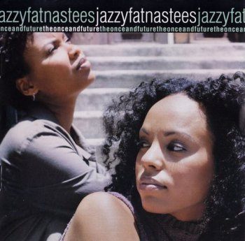 JazzyFatNastees - The Once and Future (1999)
