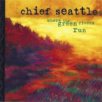 Chief Seattle - Where the Green Rivers Run (1996)