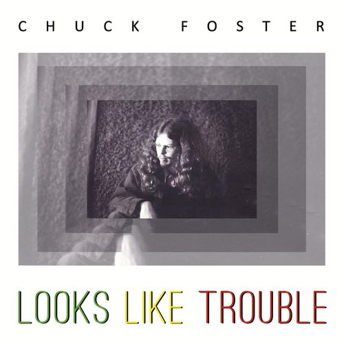 Chuck Foster - Looks Like Trouble (2016)