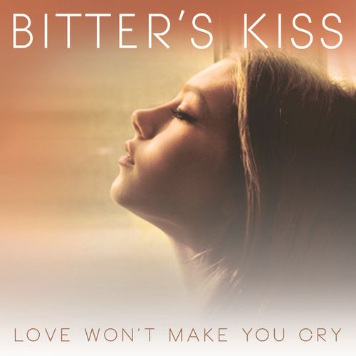 Bitter's Kiss - Love Won't Make You Cry EP (2016)
