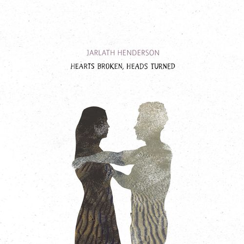 Jarlath Henderson - Hearts Broken, Heads Turned (2016)