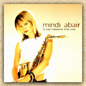 Mindi Abair - It Just Happens That Way (2003)