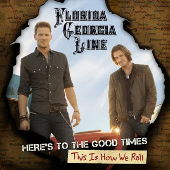 Florida Georgia Line - Here's To The Good Times... This Is How We Roll (2013)