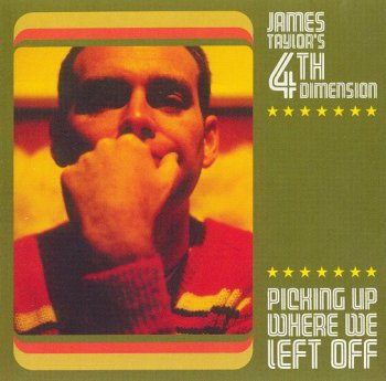 James Taylor's Fourth Dimension - Picking Up Where We Left Off (2007)
