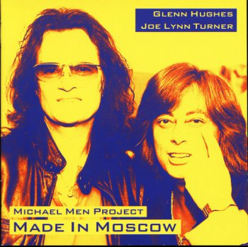 Glenn Hughes & Joe Lynn Turner In Michael Men Project - Made In Moscow(2005)