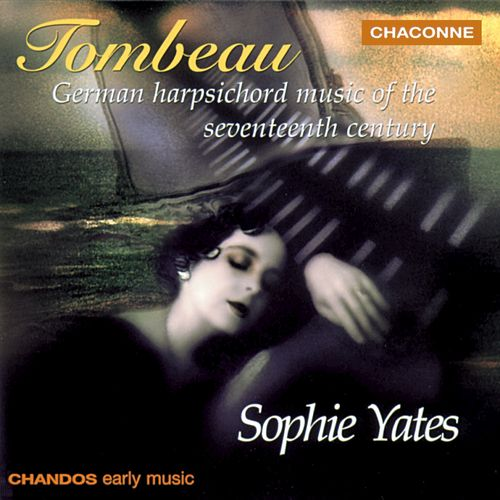Sophie Yates - Tombeau: German Harpsichord Music of the Seventeenth Century (1998)