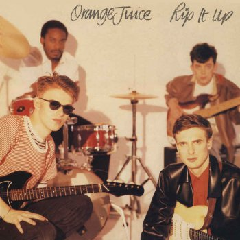 Orange Juice - Rip It Up [Expanded & Remastered] (2010)