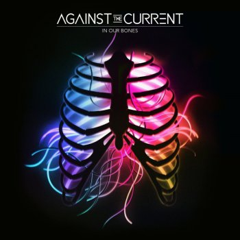 Against The Current - In Our Bones (2016)