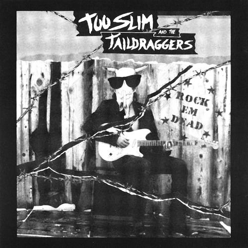 Too Slim & The Taildraggers - Rock Em Dead (1990)