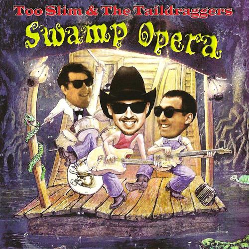 Too Slim & The Taildraggers - Swamp Opera (1995)