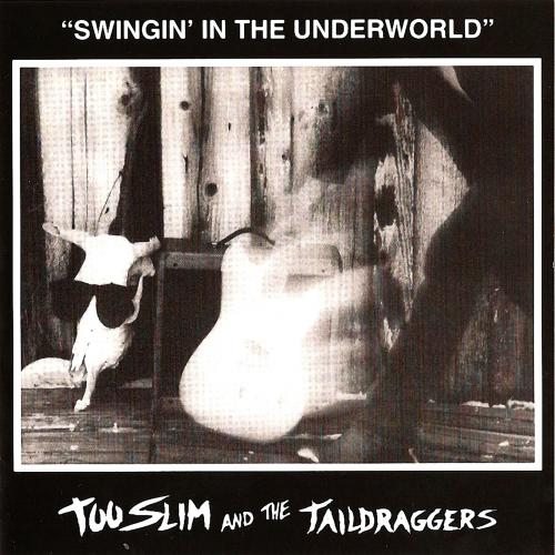 Too Slim & The Taildraggers - Swingin' In The Underworld (1988)