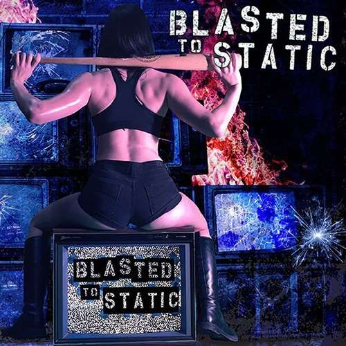 Blasted To Static - Blasted To Static (2016)