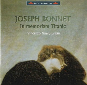 Vincenzo Ninci - Joseph Bonnet: In Memoriam Titanic & Other Organ Works (1998)