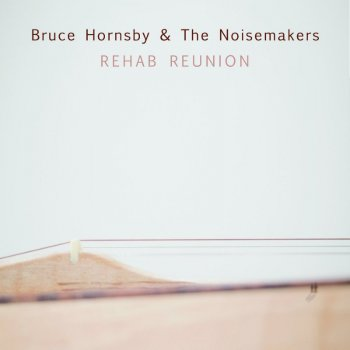 Bruce Hornsby & The Noisemaker - Rehab Reunion (2016)