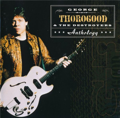 George Thorogood & The Destroyers - Anthology (2CD 2000)