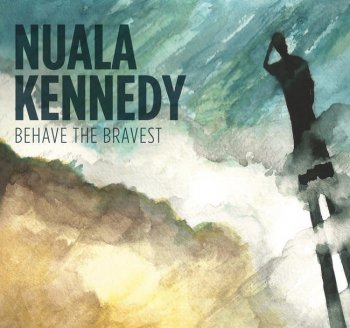 Nuala Kennedy - Behave The Bravest (2016)
