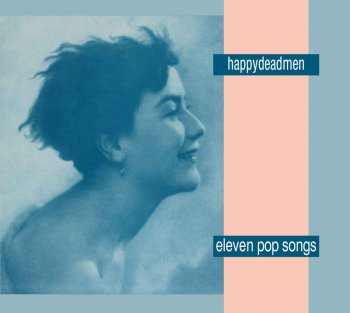 Happydeadmen - Eleven Pop Songs (1990) [Reissue 2010]