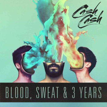 Cash Cash - Blood, Sweat and 3 Years (2016)