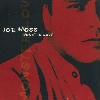 Joe Moss - Monster Love (2003
