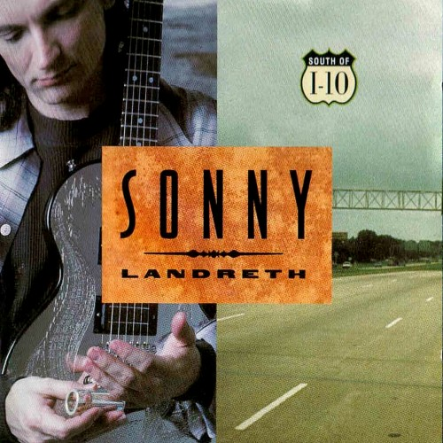 Sonny Landreth - South of I-10 (1995)