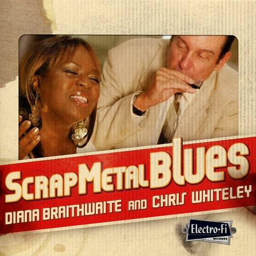 Diana Braithwaite & Chris Whiteley - Scrap Metal Blues (2013)