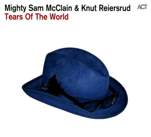 Mighty Sam McClain & Knut Reiersrud - Tears Of The World (2015)