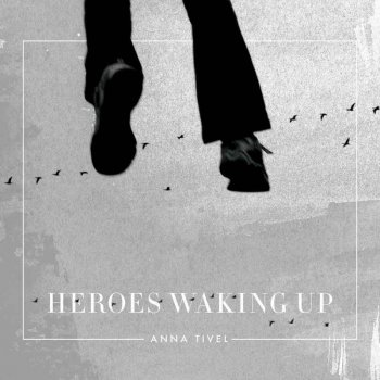 Anna Tivel - Heroes Waking Up (2016)