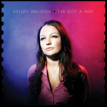 Kelsey Waldon - Ive Got a Way (2016)