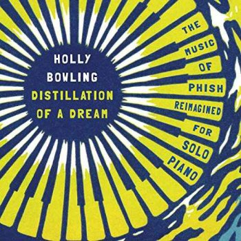 Holly Bowling - Distillation of a Dream: The Music of Phish Reimagined for Solo Piano (2015)
