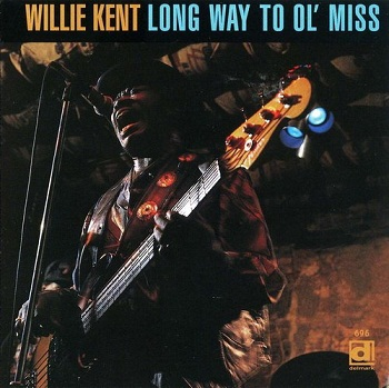 Willie Kent - Long Way To Ol' Miss (1996)