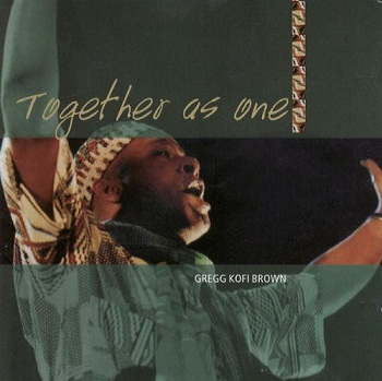 Gregg Kofi Brown - Together As One (2005)
