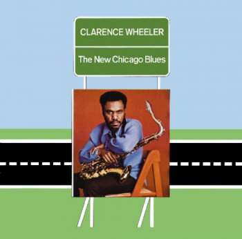 Clarence Wheeler - The New Chicago Blues (1972) [Reissue 2008]