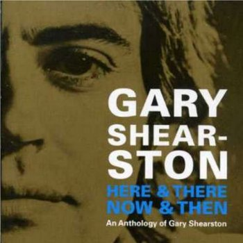 Gary Shearston - Here & There Now & Then: An Anthology of Gary [2CD] (2007)
