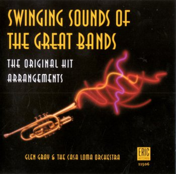 Glen Gray & The Casa Loma Orchestra - Swinging Sounds Of The Great Bands (1999)