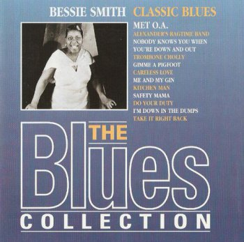 Bessie Smith - The Blues Collection - Classic Blues (1994) [Digital Remaster]