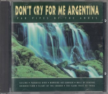 Pan Pipes Of The Andes - Don't Cry For Me Argentina (1995)