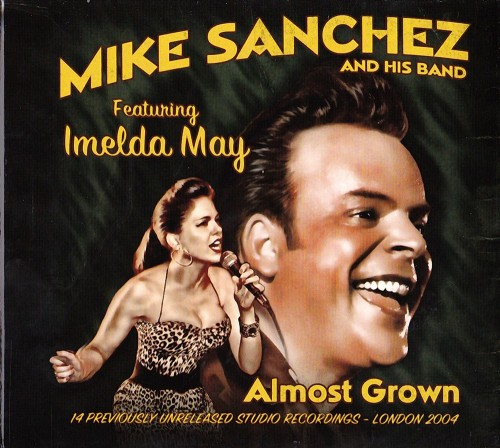 Mike Sanchez & His Band - Almost Grown (Feat. Imelda May) (2012)
