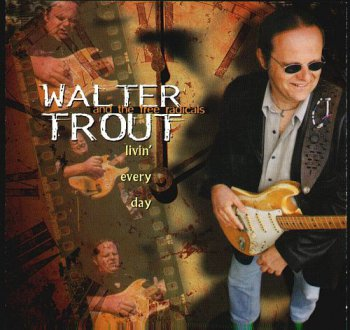 Walter Trout & The Free Radicals - Livin' Every Day (1999)