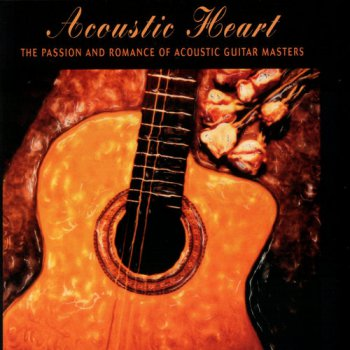 VA - Acoustic Heart: The Passion And Romance Of Acoustic Guitar Masters (2005)