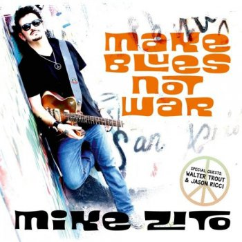 Mike Zito - Make Blues Not War (2016)