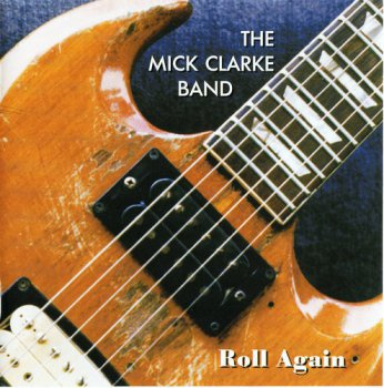 The Mick Clarke Band - Roll Again 1995