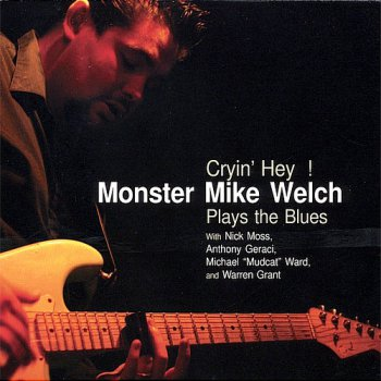 Monster Mike Welch - Cryin' Hey! (2005)