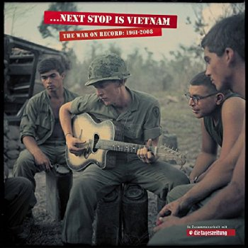 VA - ... Next Stop Is Vietnam - The War On Record 1961-2008 [13CD Box Set] (2010)