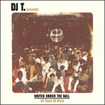 VA - DJ T. Presents: United Under The Ball - 30 Years Of Disco (2011)