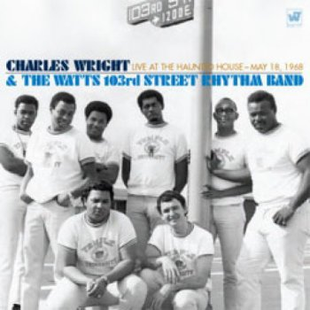 Charles Wright & The Watts 103rd Street Rhythm Band - Live at the Haunted House: May 18, 1968 [2CD Limited Edition] (2008)
