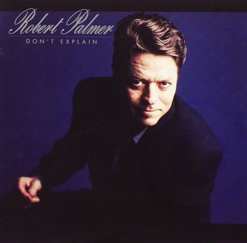 Robert Palmer - Don't Explain (1990)
