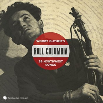 VA - Roll Columbia: Woody Guthries 26 Northwest Songs (2017)