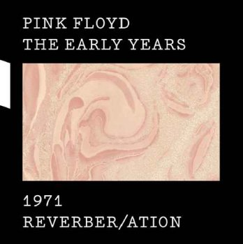 Pink Floyd - The Early Years 1971: Reverber/ation (2017) [Hi-Res]